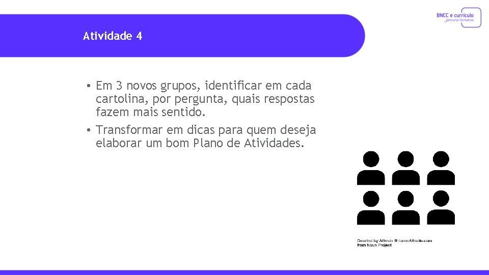 Atividade 4 • Em 3 novos grupos, identificar em cada cartolina, por pergunta, quais