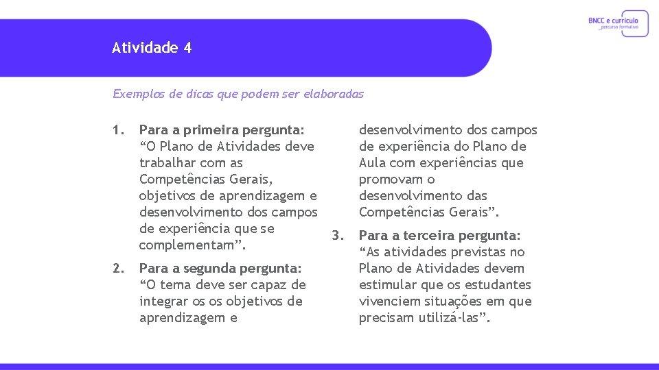 Atividade 4 Exemplos de dicas que podem ser elaboradas 1. 2. Para a primeira