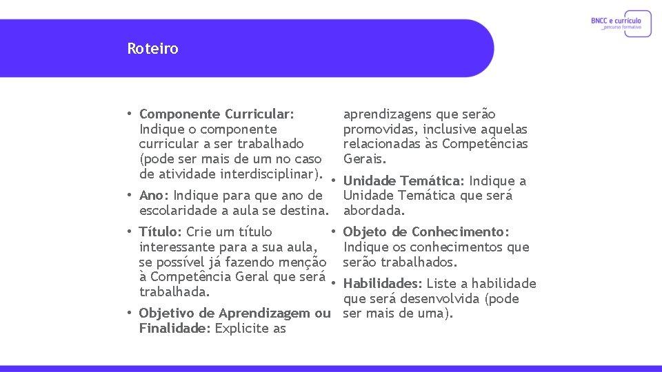 Roteiro • Componente Curricular: Indique o componente curricular a ser trabalhado (pode ser mais