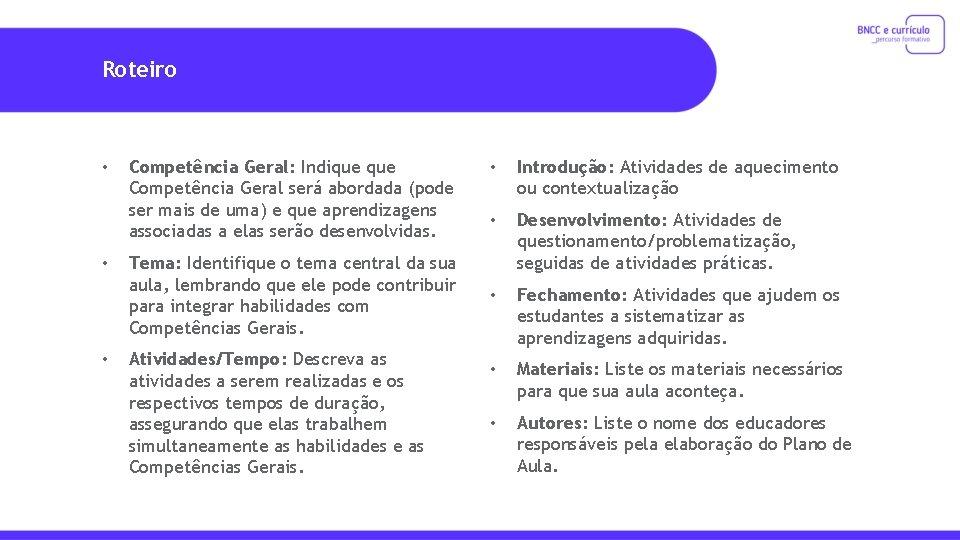 Roteiro • • • Competência Geral: Indique Competência Geral será abordada (pode ser mais