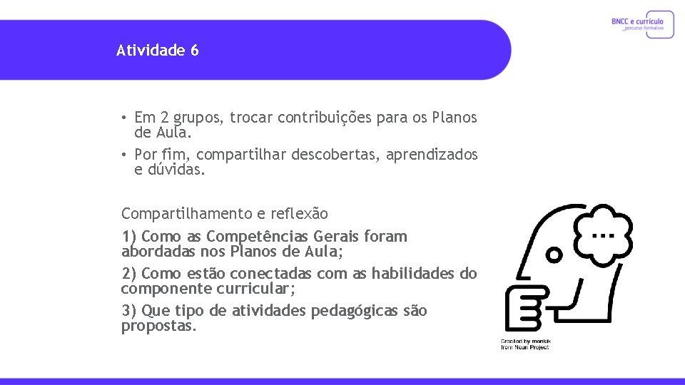 Atividade 6 • Em 2 grupos, trocar contribuições para os Planos de Aula. •