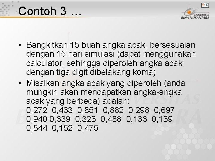 Contoh 3 … • Bangkitkan 15 buah angka acak, bersesuaian dengan 15 hari simulasi