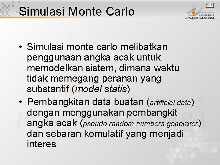 Simulasi Monte Carlo • Simulasi monte carlo melibatkan penggunaan angka acak untuk memodelkan sistem,