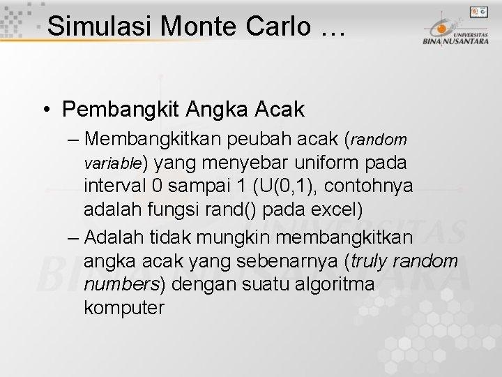 Simulasi Monte Carlo … • Pembangkit Angka Acak – Membangkitkan peubah acak (random variable)