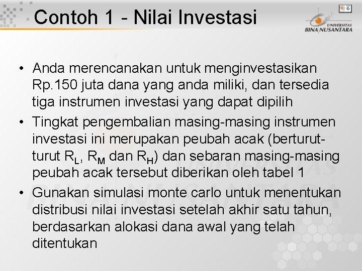 Contoh 1 - Nilai Investasi • Anda merencanakan untuk menginvestasikan Rp. 150 juta dana