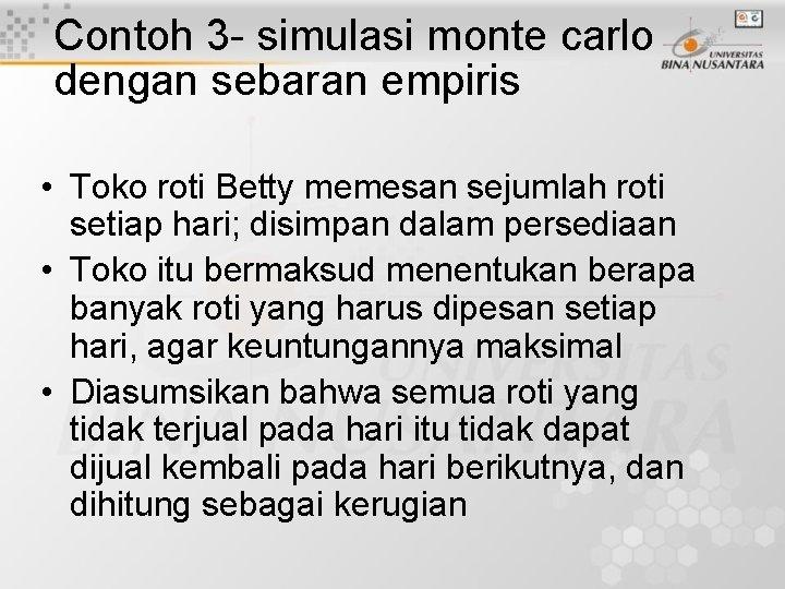 Contoh 3 - simulasi monte carlo dengan sebaran empiris • Toko roti Betty memesan