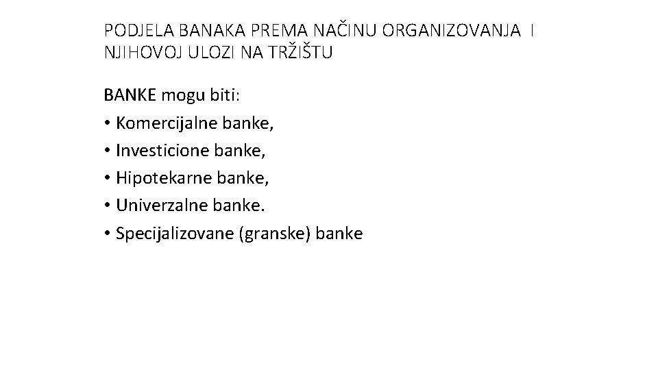 PODJELA BANAKA PREMA NAČINU ORGANIZOVANJA I NJIHOVOJ ULOZI NA TRŽIŠTU BANKE mogu biti: •