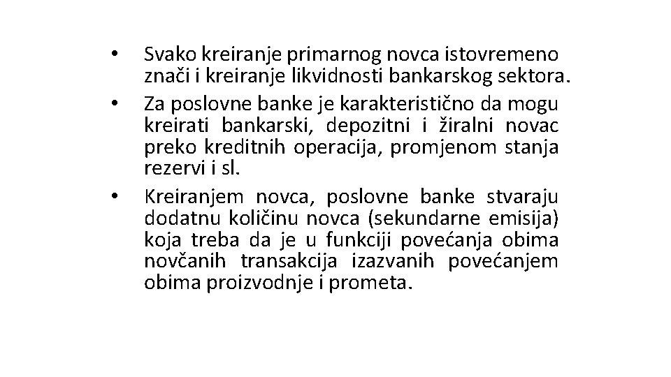 • • • Svako kreiranje primarnog novca istovremeno znači i kreiranje likvidnosti bankarskog