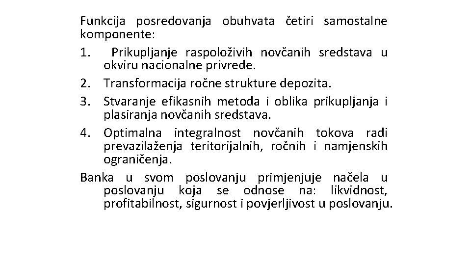 Funkcija posredovanja obuhvata četiri samostalne komponente: 1. Prikupljanje raspoloživih novčanih sredstava u okviru nacionalne