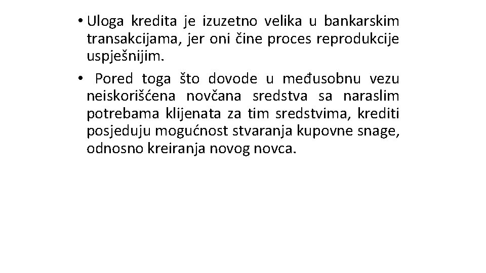 • Uloga kredita je izuzetno velika u bankarskim transakcijama, jer oni čine proces