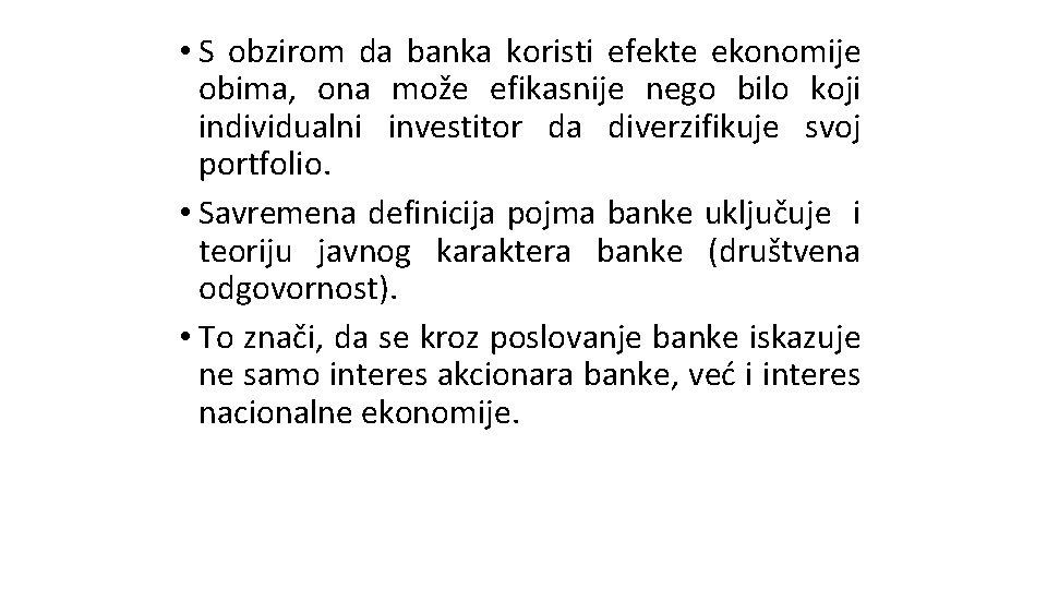 • S obzirom da banka koristi efekte ekonomije obima, ona može efikasnije nego