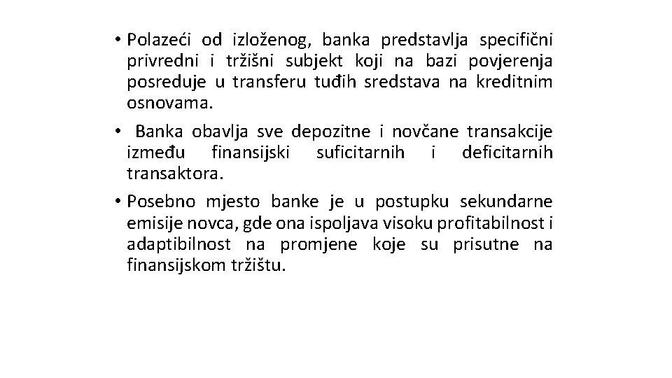 • Polazeći od izloženog, banka predstavlja specifični privredni i tržišni subjekt koji na