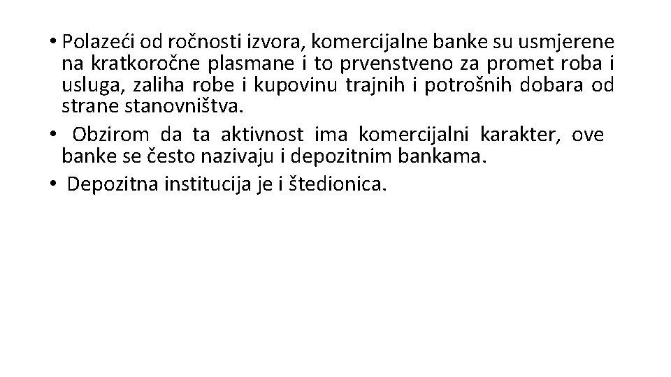 • Polazeći od ročnosti izvora, komercijalne banke su usmjerene na kratkoročne plasmane i