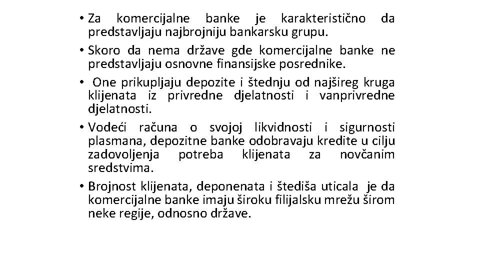 • Za komercijalne banke je karakteristično da predstavljaju najbrojniju bankarsku grupu. • Skoro