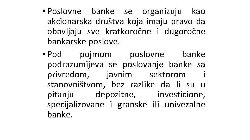 • Poslovne banke se organizuju kao akcionarska društva koja imaju pravo da obavljaju