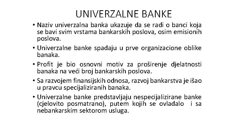 UNIVERZALNE BANKE • Naziv univerzalna banka ukazuje da se radi o banci koja se