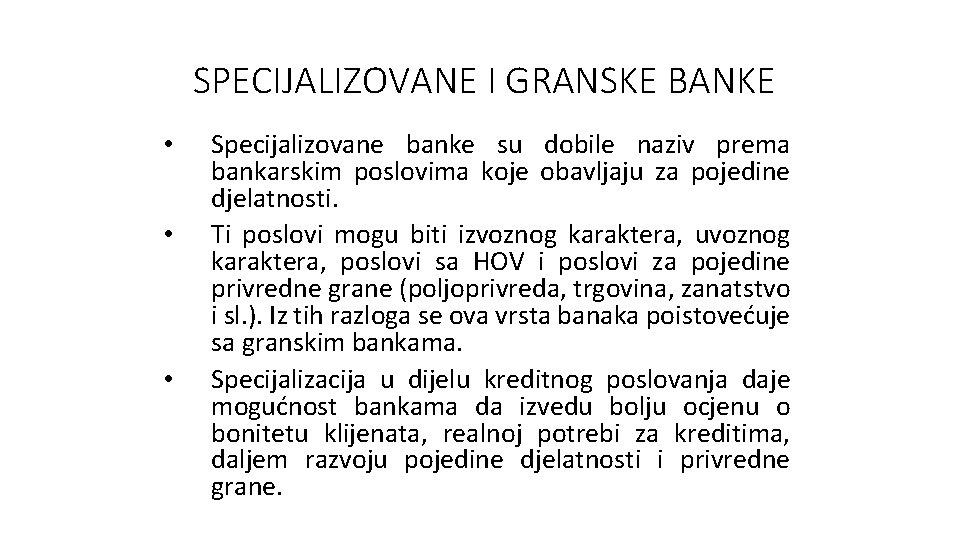 SPECIJALIZOVANE I GRANSKE BANKE • • • Specijalizovane banke su dobile naziv prema bankarskim