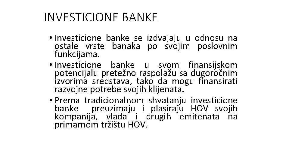 INVESTICIONE BANKE • Investicione banke se izdvajaju u odnosu na ostale vrste banaka po