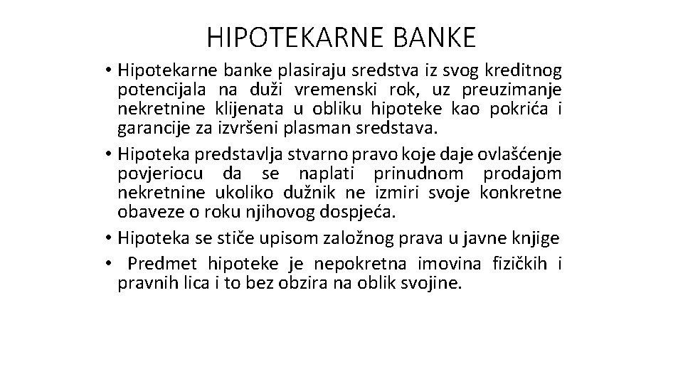 HIPOTEKARNE BANKE • Hipotekarne banke plasiraju sredstva iz svog kreditnog potencijala na duži vremenski
