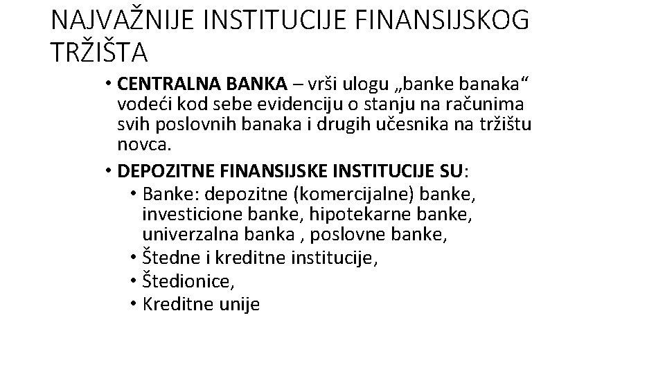 """NAJVAŽNIJE INSTITUCIJE FINANSIJSKOG TRŽIŠTA • CENTRALNA BANKA – vrši ulogu """"banke banaka"""" vodeći kod"""