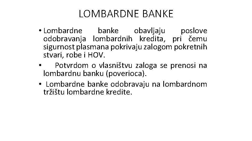 LOMBARDNE BANKE • Lombardne banke obavljaju poslove odobravanja lombardnih kredita, pri čemu sigurnost plasmana