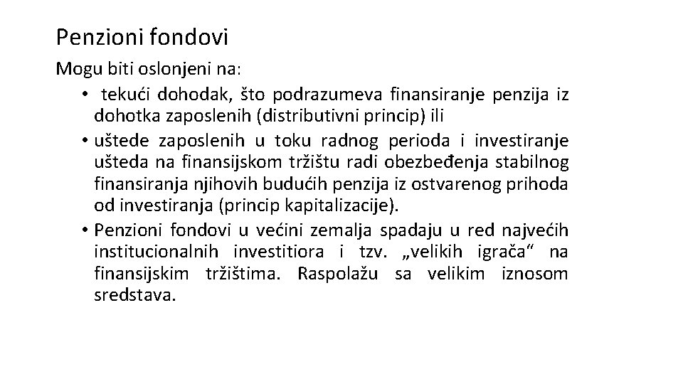 Penzioni fondovi Mogu biti oslonjeni na: • tekući dohodak, što podrazumeva finansiranje penzija iz