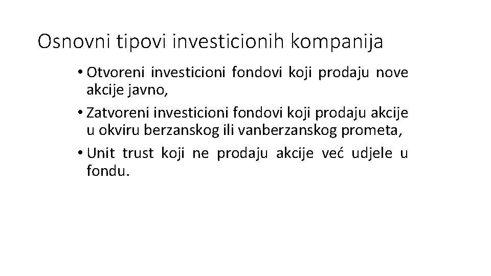Osnovni tipovi investicionih kompanija • Otvoreni investicioni fondovi koji prodaju nove akcije javno, •