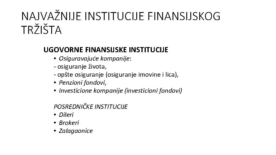 NAJVAŽNIJE INSTITUCIJE FINANSIJSKOG TRŽIŠTA UGOVORNE FINANSIJSKE INSTITUCIJE • Osiguravajuće kompanije: - osiguranje života, -