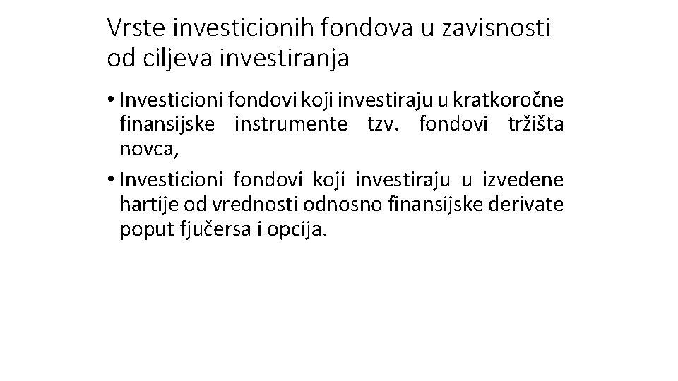 Vrste investicionih fondova u zavisnosti od ciljeva investiranja • Investicioni fondovi koji investiraju u