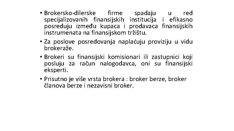 • Brokersko-dilerske firme spadaju u red specijalizovanih finansijskih institucija i efikasno posreduju između