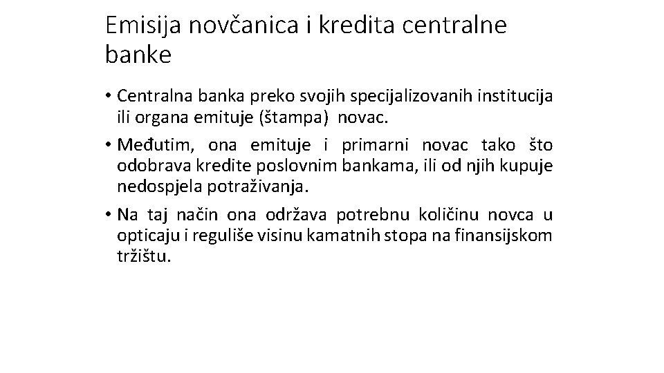 Emisija novčanica i kredita centralne banke • Centralna banka preko svojih specijalizovanih institucija ili