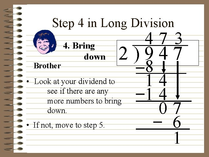 Step 4 in Long Division Brother 4. Bring down 2)947 • Look at your