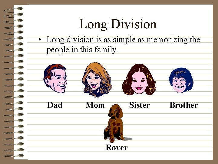 Long Division • Long division is as simple as memorizing the people in this