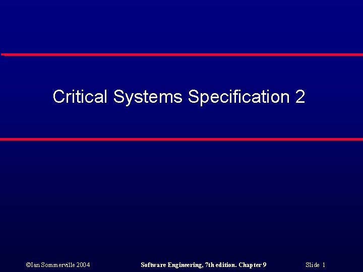 Critical Systems Specification 2 ©Ian Sommerville 2004 Software Engineering, 7 th edition. Chapter 9