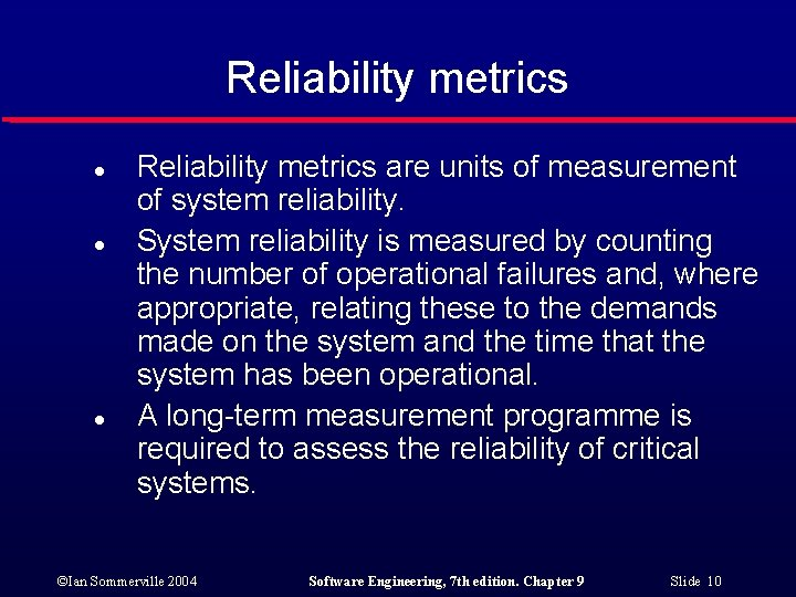 Reliability metrics l l l Reliability metrics are units of measurement of system reliability.