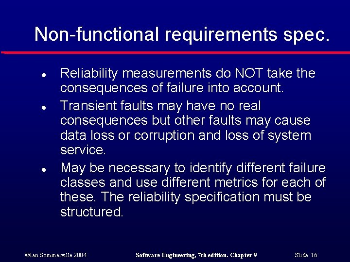 Non-functional requirements spec. l l l Reliability measurements do NOT take the consequences of
