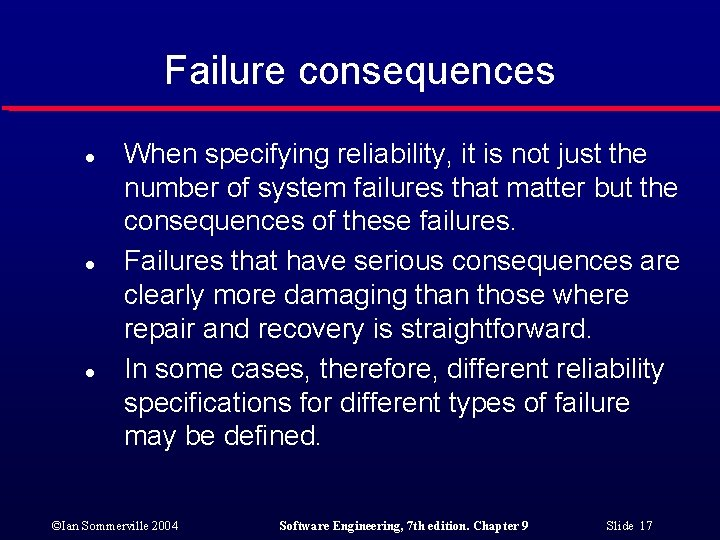 Failure consequences l l l When specifying reliability, it is not just the number