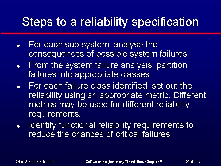 Steps to a reliability specification l l For each sub-system, analyse the consequences of
