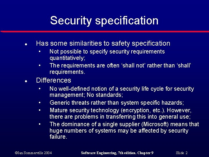 Security specification l Has some similarities to safety specification • • l Not possible