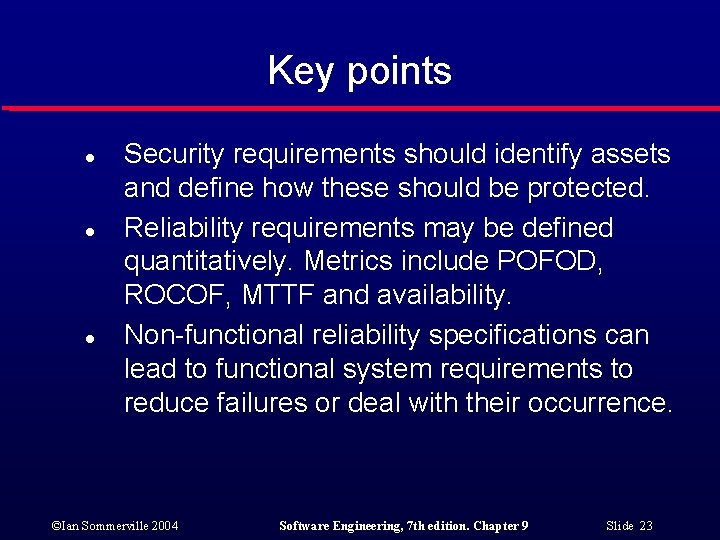 Key points l l l Security requirements should identify assets and define how these