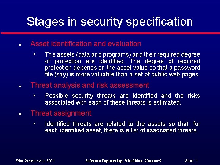 Stages in security specification l Asset identification and evaluation • l Threat analysis and
