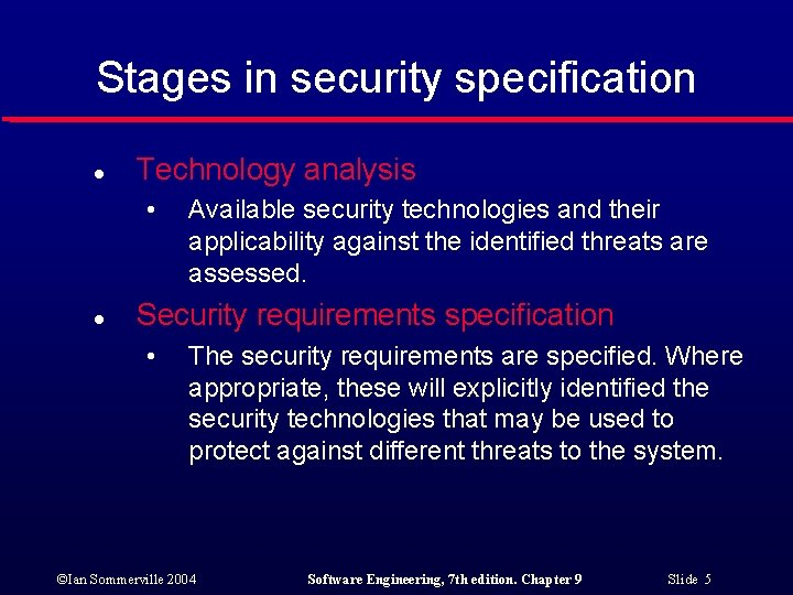 Stages in security specification l Technology analysis • l Available security technologies and their