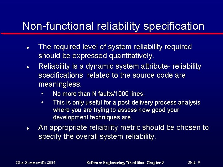 Non-functional reliability specification l l The required level of system reliability required should be