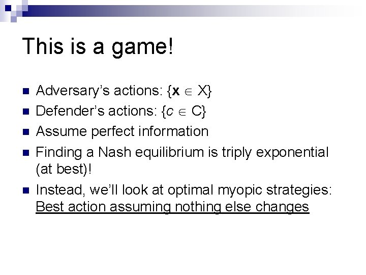 This is a game! n n n Adversary's actions: {x X} Defender's actions: {c