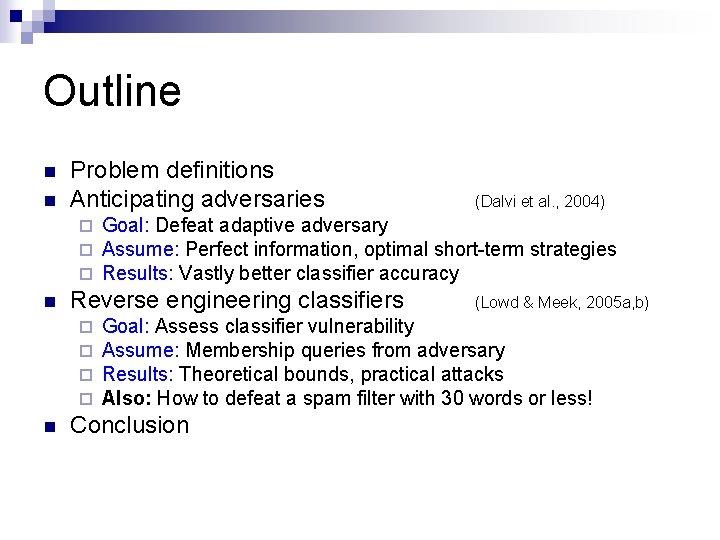 Outline n n Problem definitions Anticipating adversaries ¨ ¨ ¨ n n Goal: Defeat