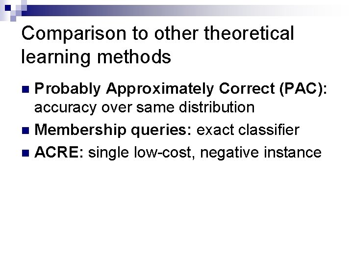 Comparison to other theoretical learning methods Probably Approximately Correct (PAC): accuracy over same distribution