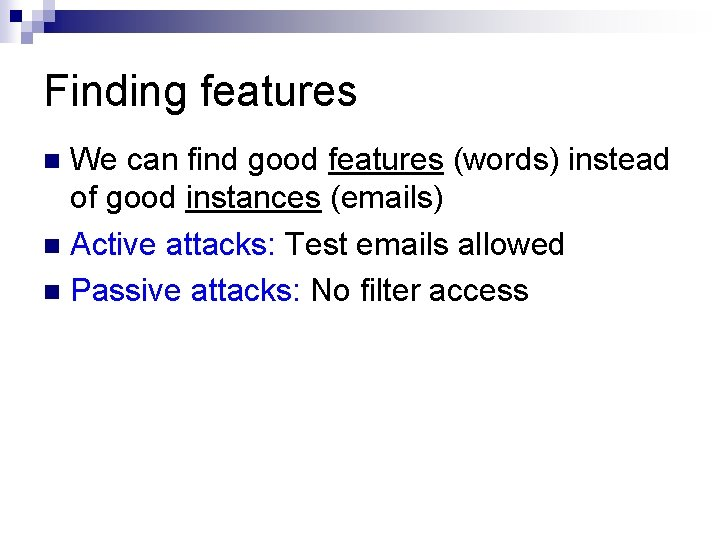 Finding features We can find good features (words) instead of good instances (emails) n