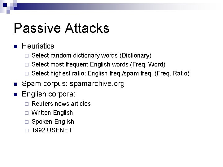 Passive Attacks n Heuristics Select random dictionary words (Dictionary) ¨ Select most frequent English