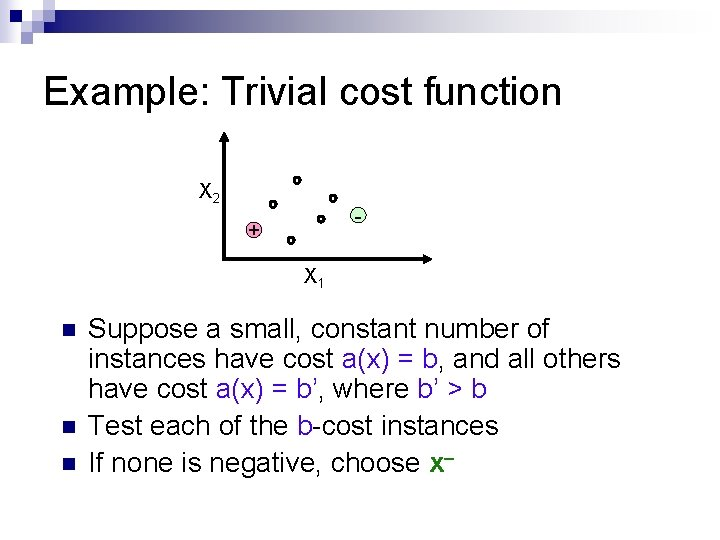 Example: Trivial cost function X 2 - + X 1 n n n Suppose