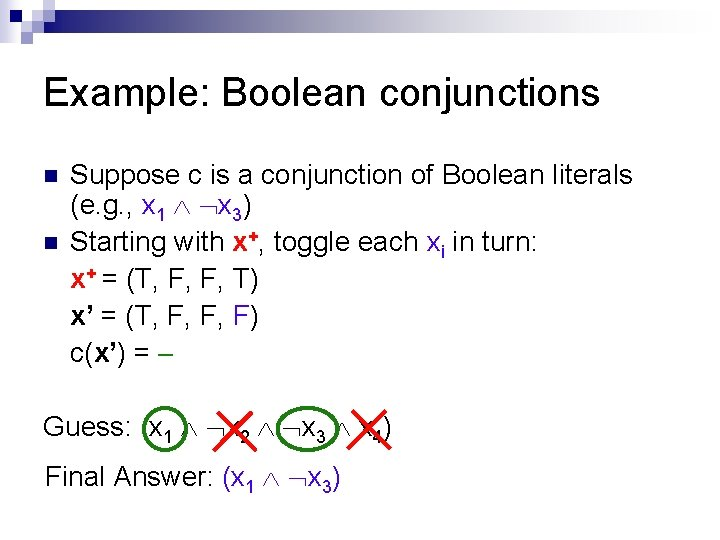 Example: Boolean conjunctions n n Suppose c is a conjunction of Boolean literals (e.